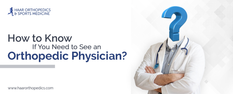 How to Know If You Need to See an Orthopedic Physician?